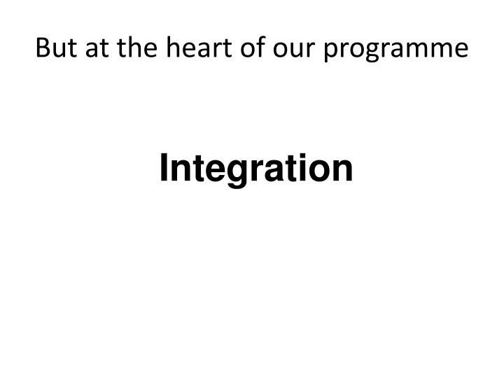 But at the heart of our programme