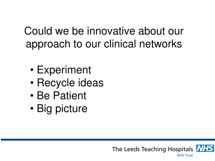 Could we be innovative about our approach to our clinical networks