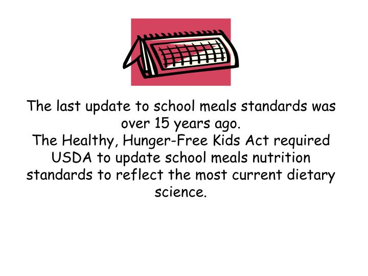 The last update to school meals standards was over 15 years ago.