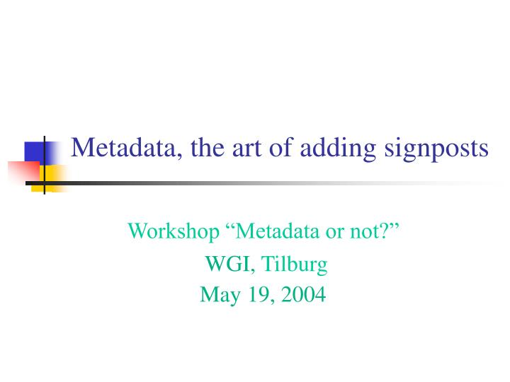 Metadata the art of adding signposts