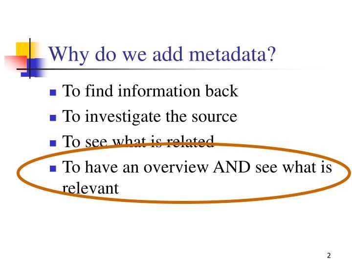 Why do we add metadata?