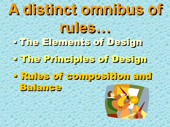 A distinct omnibus of rules…