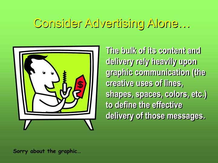 Consider Advertising Alone…
