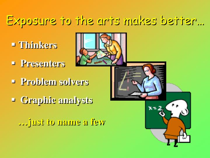 Exposure to the arts makes better…