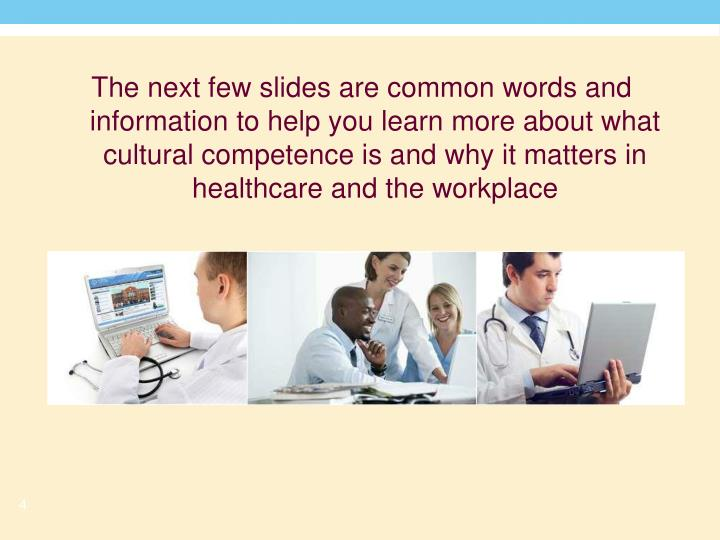 The next few slides are common words and information to help you learn more about what cultural competence is and why it matters in healthcare and the workplace