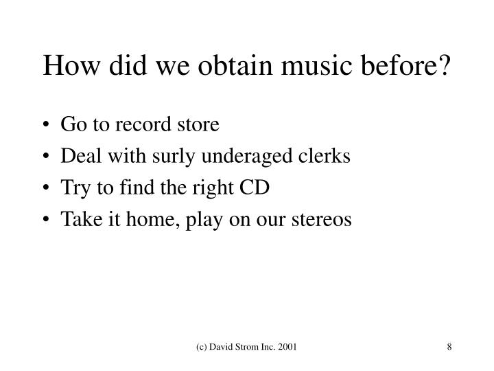 How did we obtain music before?