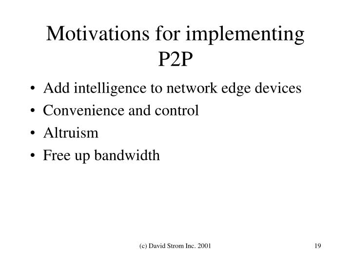 Motivations for implementing P2P