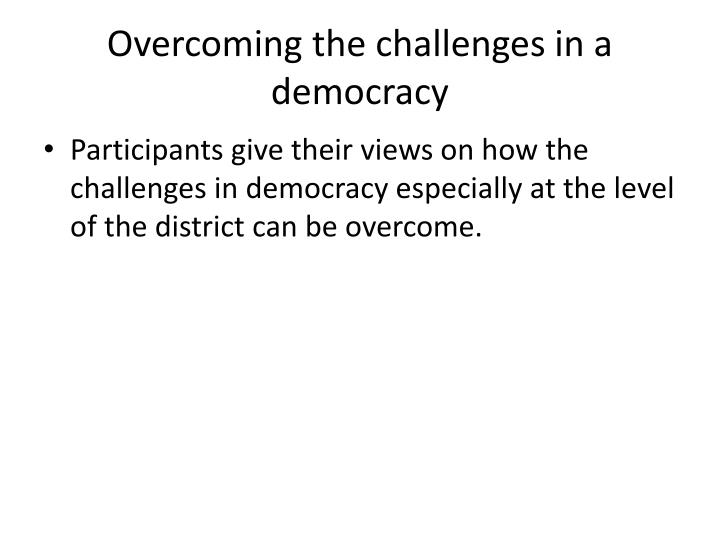 Overcoming the challenges in a democracy