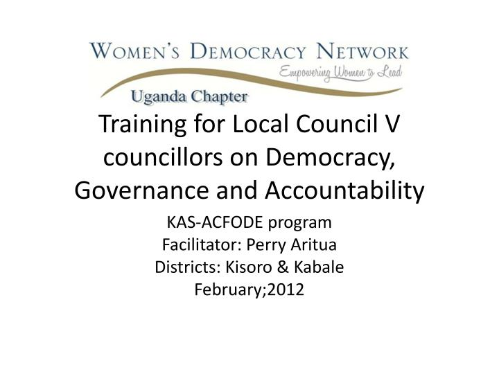 Training for local council v councillors on democracy governance and accountability