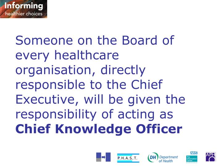 Someone on the Board of every healthcare organisation, directly responsible to the Chief Executive, will be given the responsibility of acting as