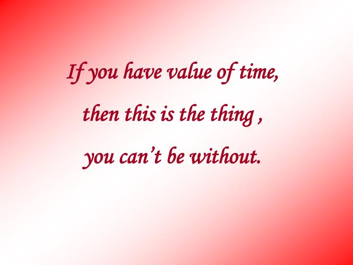 If you have value of time,