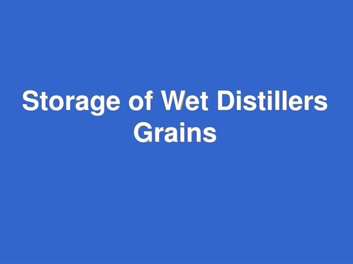Storage of Wet Distillers Grains