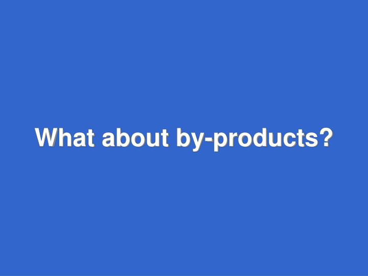 What about by-products?