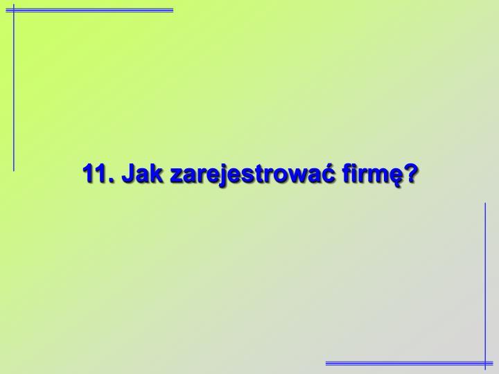 11. Jak zarejestrować firmę?