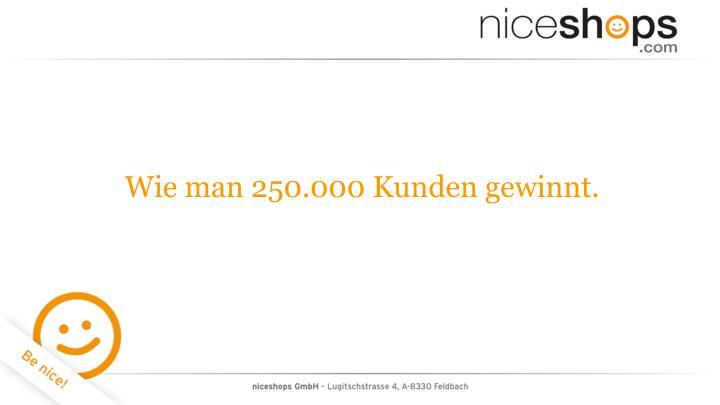 Wie man 250.000 Kunden gewinnt.