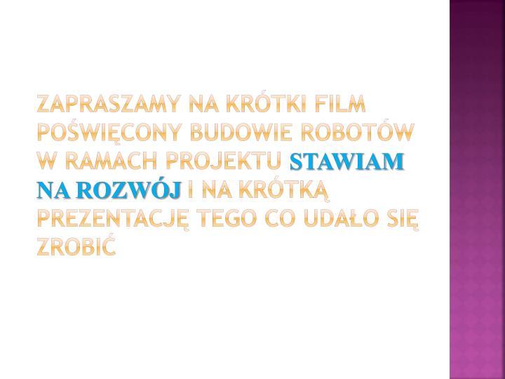 Zapraszamy na krótki film poświęcony budowie robotów w ramach projektu
