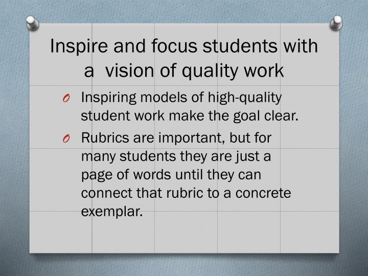 Inspire and focus students with a  vision of quality work