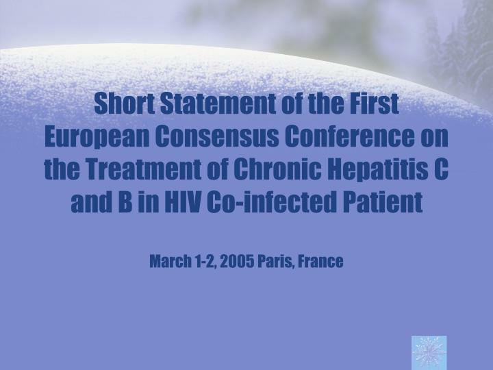 Short Statement of the First European Consensus Conference on the Treatment of Chronic Hepatitis C and B in HIV Co-infected Patient