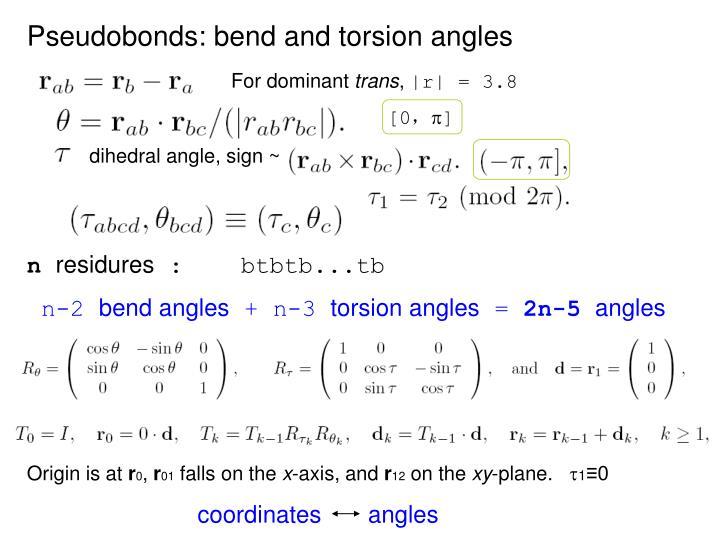 Pseudobonds: bend and torsion angles