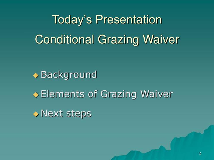 Today s presentation conditional grazing waiver