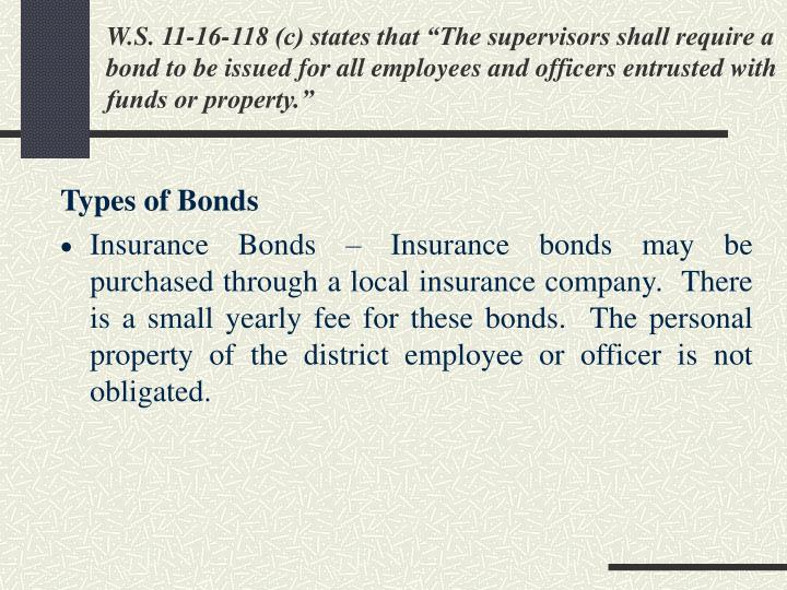 "W.S. 11-16-118 (c) states that ""The supervisors shall require a bond to be issued for all employees and officers entrusted with funds or property."""