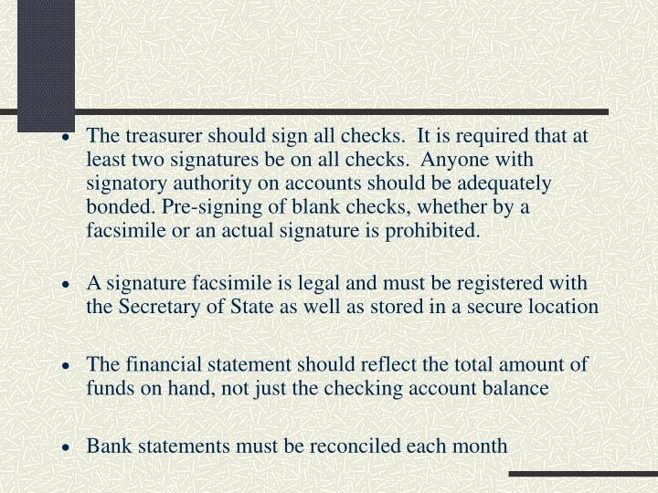 The treasurer should sign all checks.  It is required that at least two signatures be on all checks....
