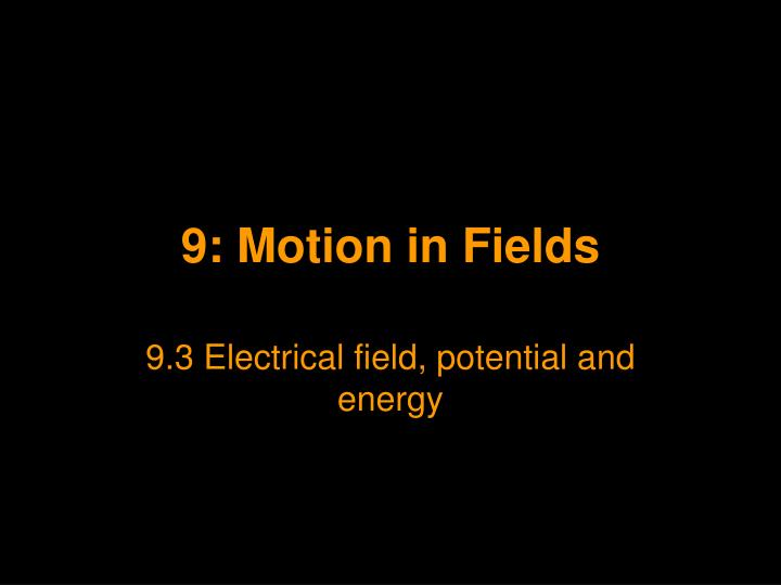 9 motion in fields