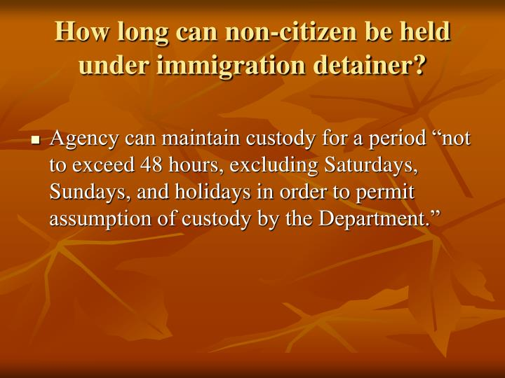 How long can non-citizen be held under immigration detainer?