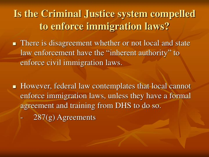 Is the Criminal Justice system compelled to enforce immigration laws?