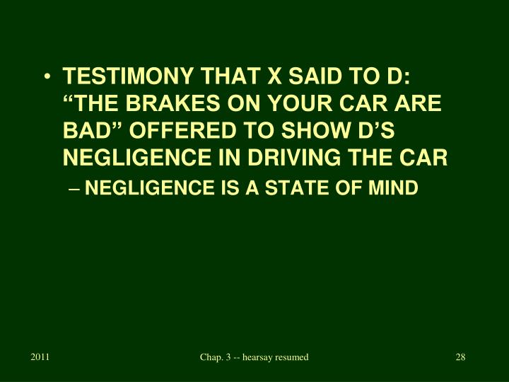 """TESTIMONY THAT X SAID TO D: """"THE BRAKES ON YOUR CAR ARE BAD"""" OFFERED TO SHOW D'S NEGLIGENCE IN DRIVING THE CAR"""