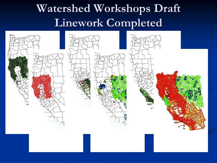 Watershed Workshops Draft Linework Completed