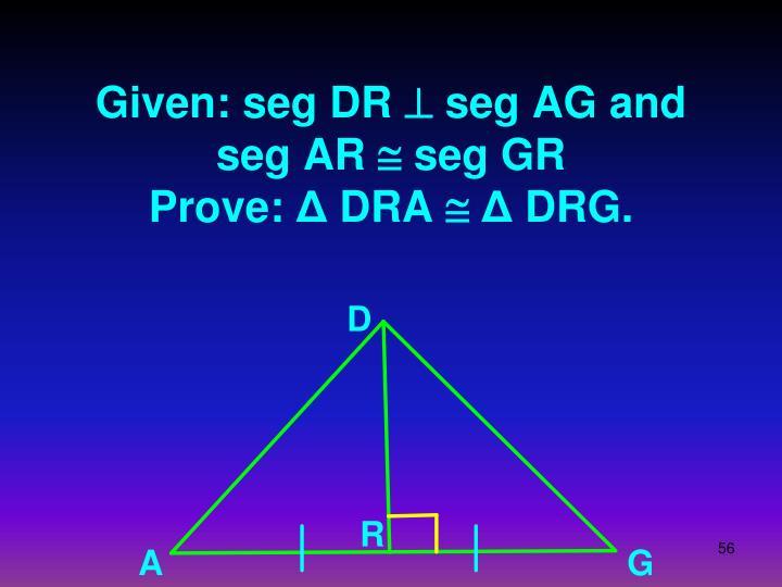 Given: seg DR