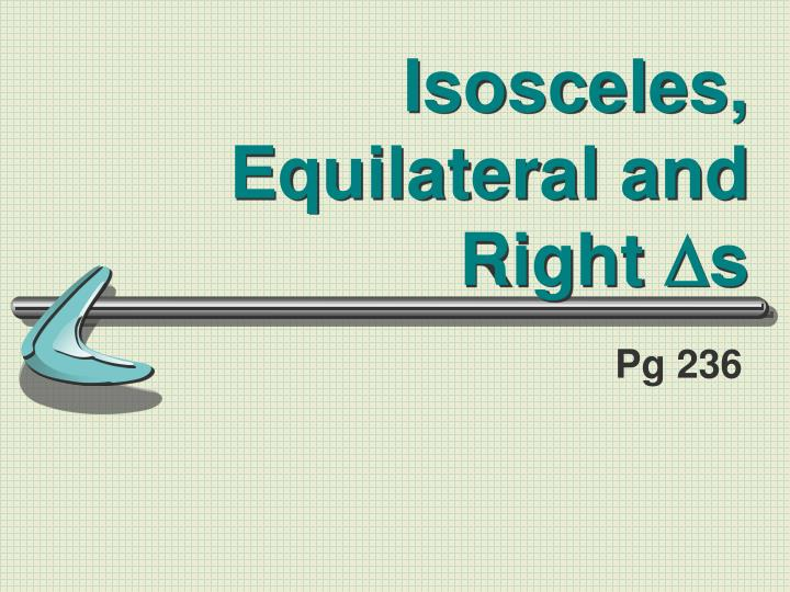 Isosceles, Equilateral and Right