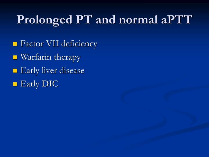 Prolonged PT and normal aPTT