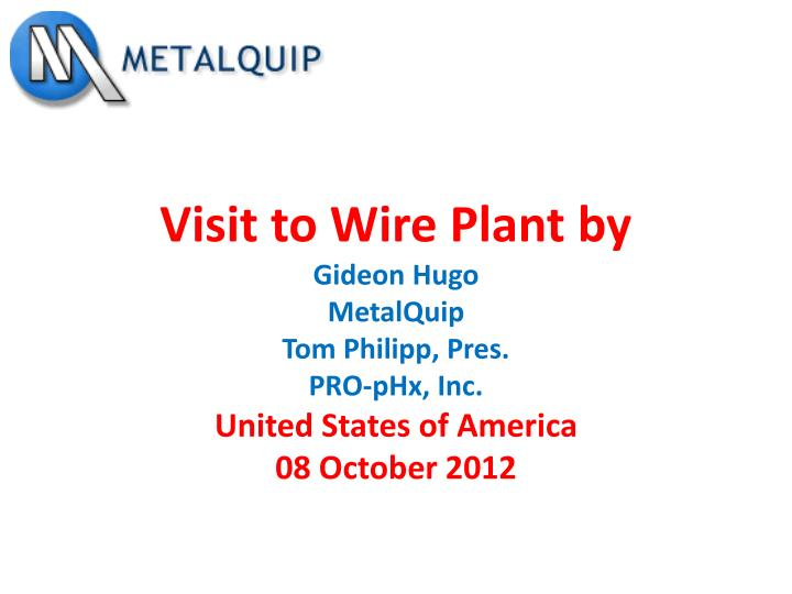 Visit to Wire Plant by