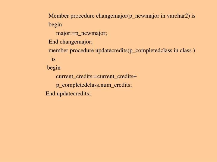 Member procedure changemajor(p_newmajor in varchar2) is