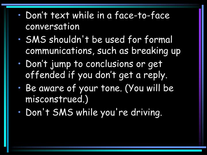 Don't text while in a face-to-face conversation