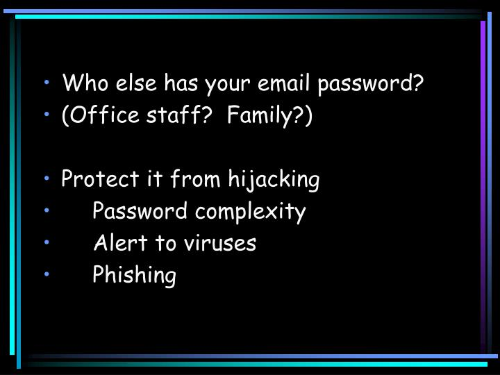 Who else has your email password?