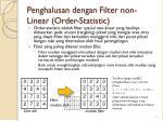 penghalusan dengan filter non linear order statistic