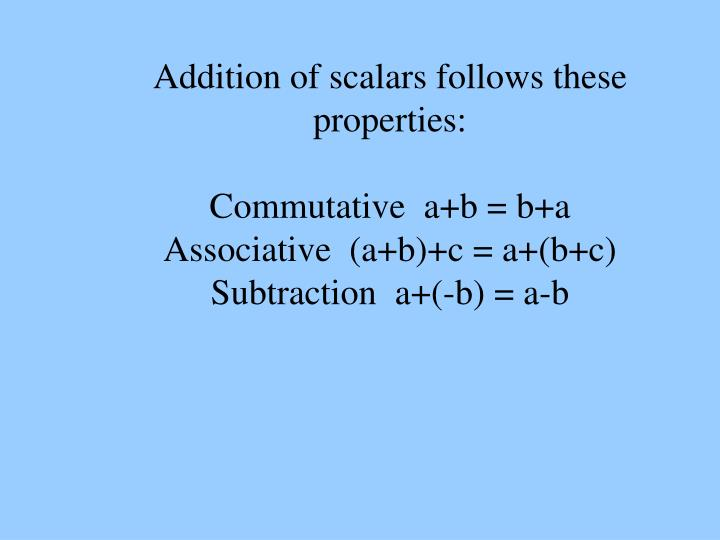 Addition of scalars follows these properties:
