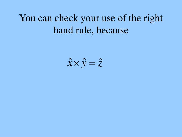 You can check your use of the right hand rule, because