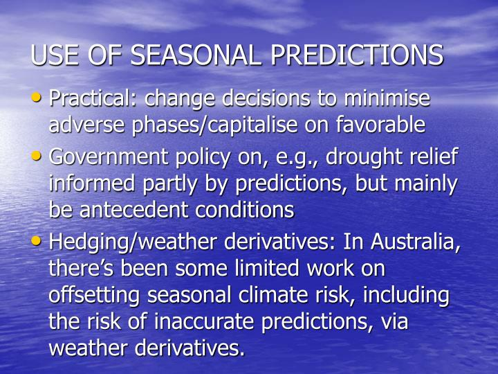 USE OF SEASONAL PREDICTIONS