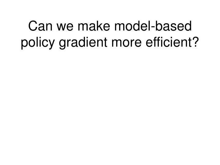 Can we make model-based policy gradient more efficient?