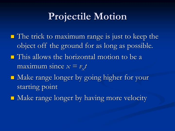The trick to maximum range is just to keep the object off the ground for as long as possible.