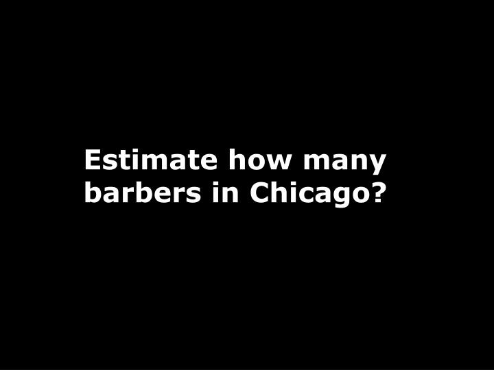Estimate how many barbers in Chicago?
