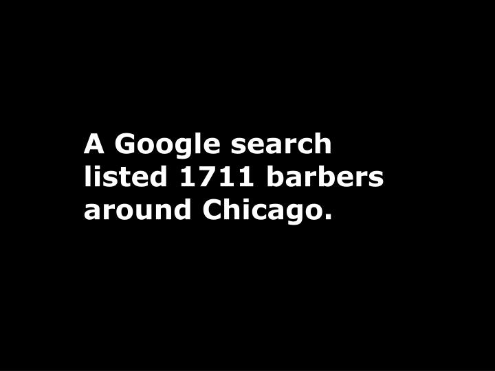 A Google search listed 1711 barbers around Chicago.