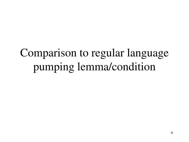 Comparison to regular language pumping lemma/condition