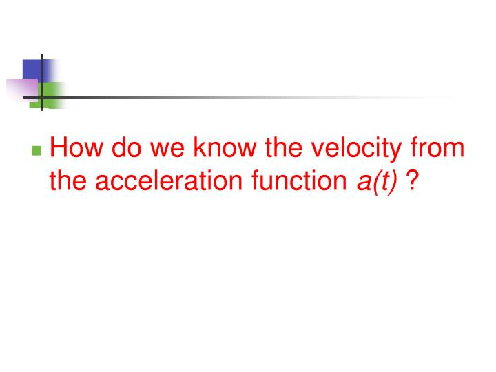 How do we know the velocity from the acceleration function