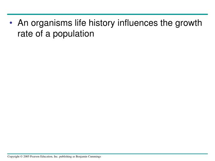 An organisms life history influences the growth rate of a population