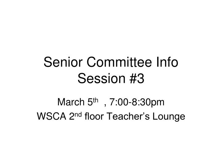 Senior committee info session 3